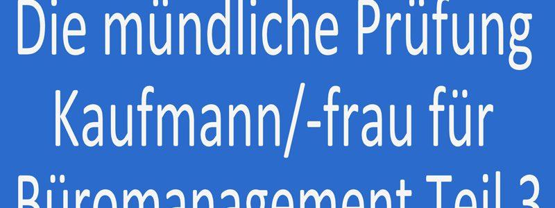 Die mündliche Prüfung Kaufmann  Kauffrau für Büromanagement Teil 3
