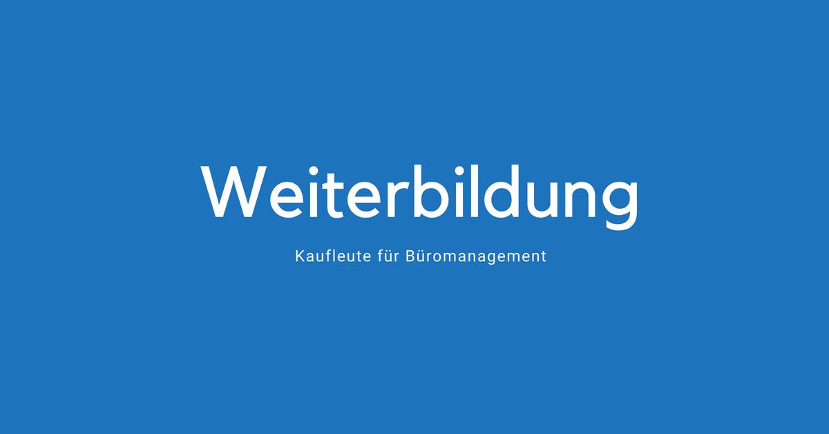 Weiterbildungen für Kaufleute für Büromanagement - Was lohnt
