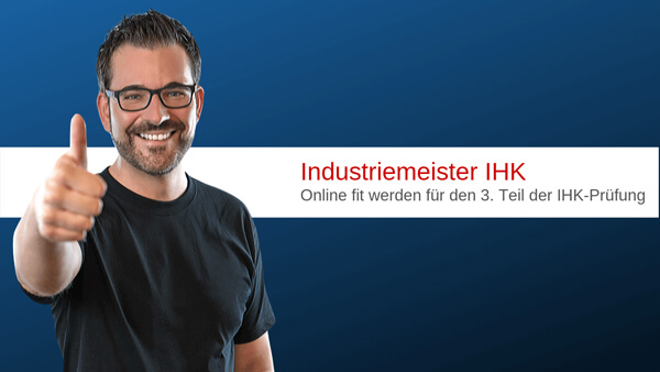 [Online-Kurs] Industriemeister IHK - Fit für den 3. Teil der IHK-Prüfung