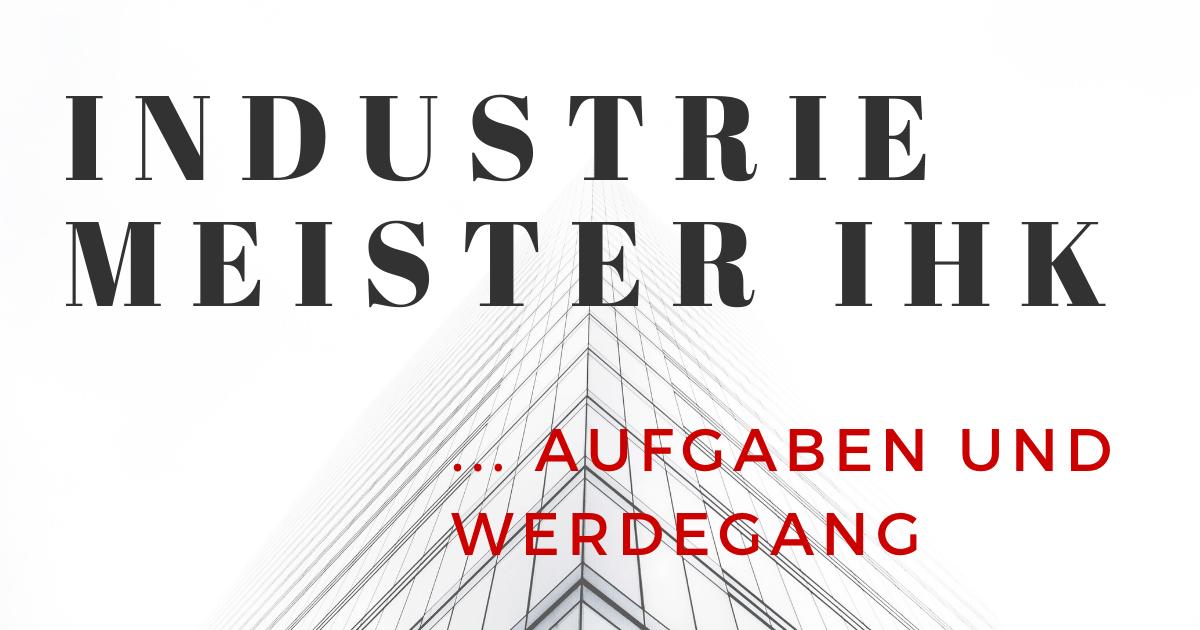 Industriemeister IHK werden - Aufgaben und Werdegang